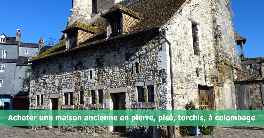 Acheter une maison ancienne en pierre, pisé, torchis, à colombage ...